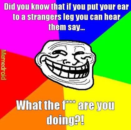 """Tudtad, hogy ha a füledet egy idegen lábához tapasztod, akkor hallod...  ...ahogy azt mondja: """"Mi a f*szt csinálsz?"""""""